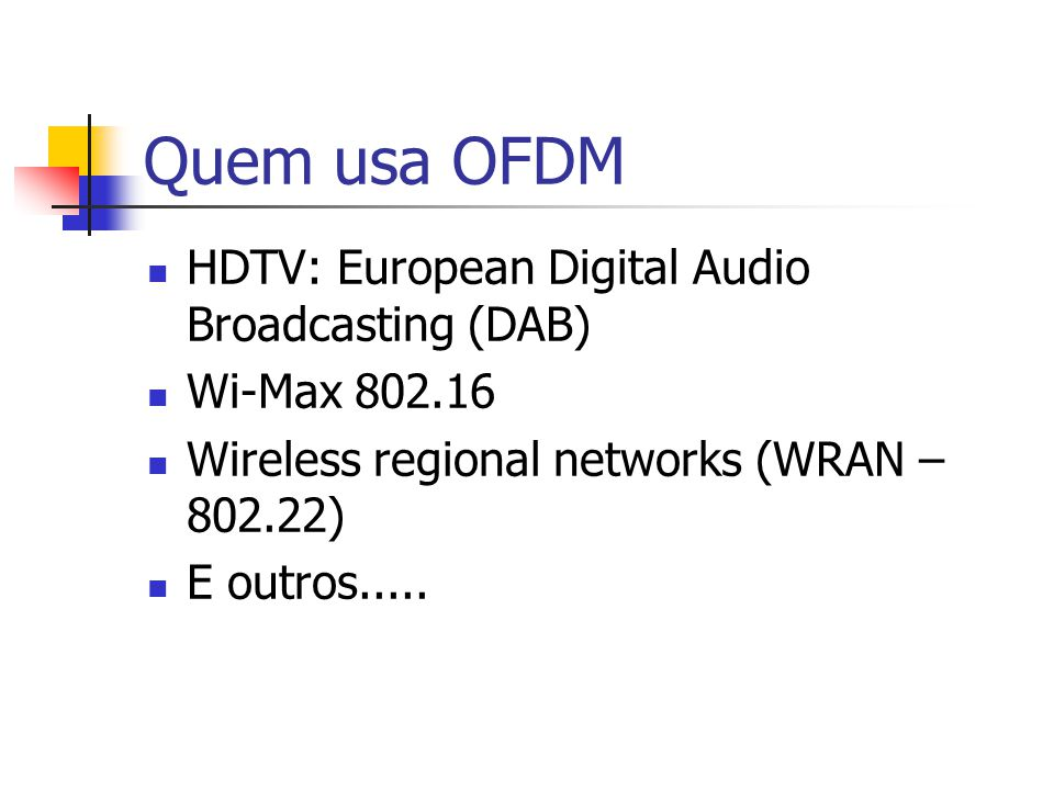 Quem usa OFDM HDTV: European Digital Audio Broadcasting (DAB)