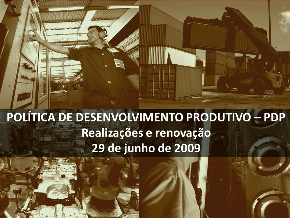 POLÍTICA DE DESENVOLVIMENTO PRODUTIVO – PDP Realizações e renovação