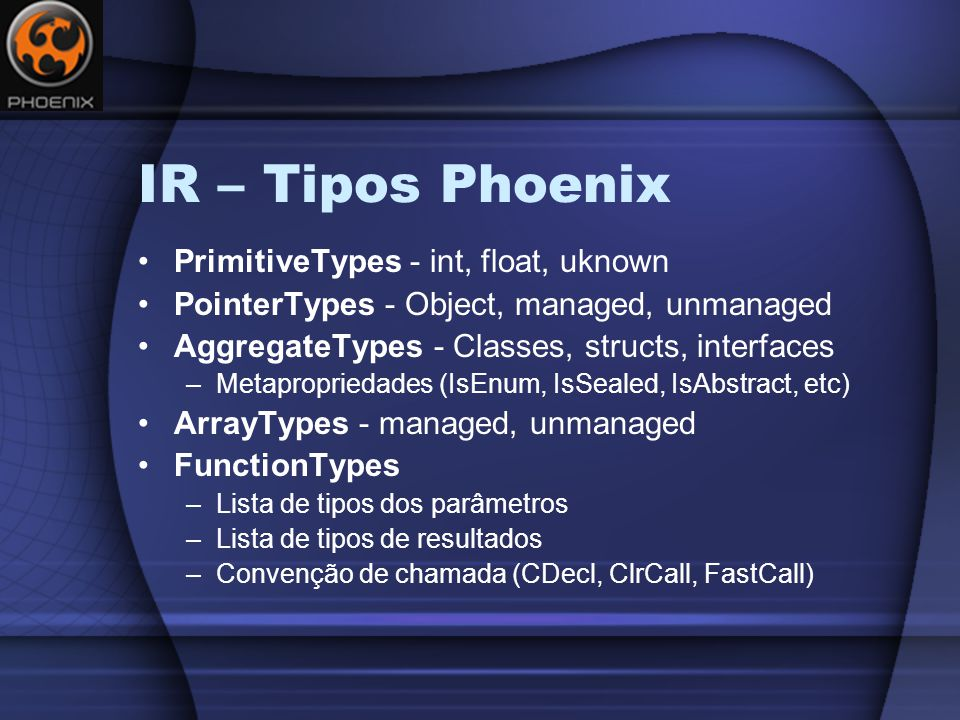 IR – Tipos Phoenix PrimitiveTypes - int, float, uknown