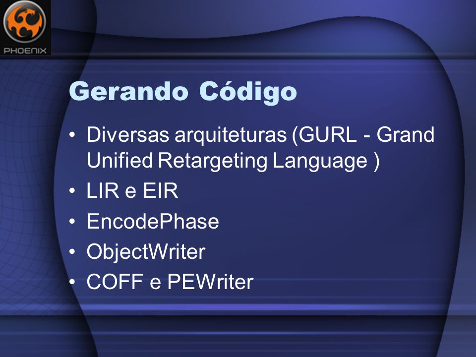 Gerando Código Diversas arquiteturas (GURL - Grand Unified Retargeting Language ) LIR e EIR. EncodePhase.