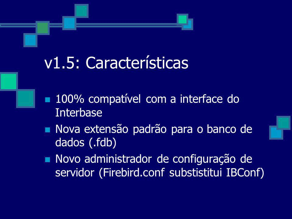 v1.5: Características 100% compatível com a interface do Interbase