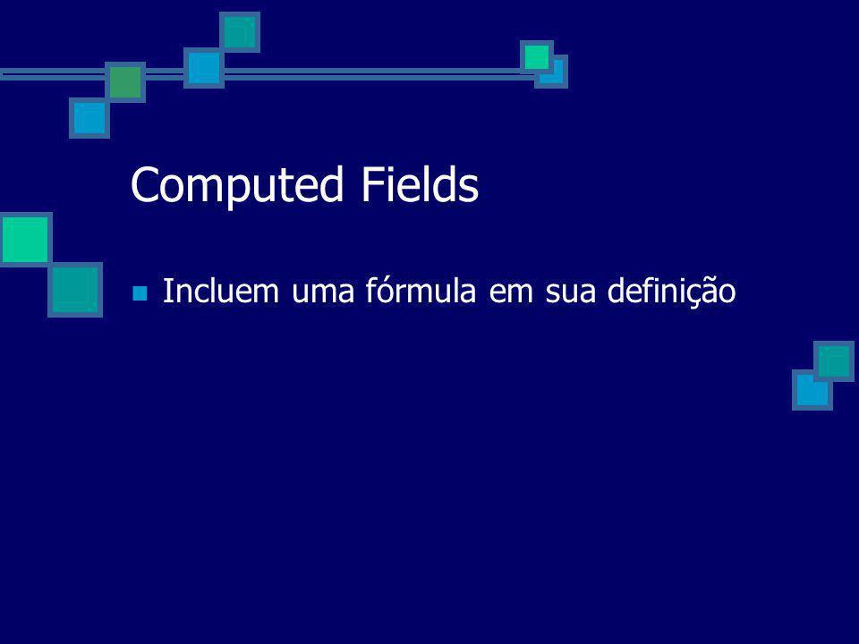 Computed Fields Incluem uma fórmula em sua definição