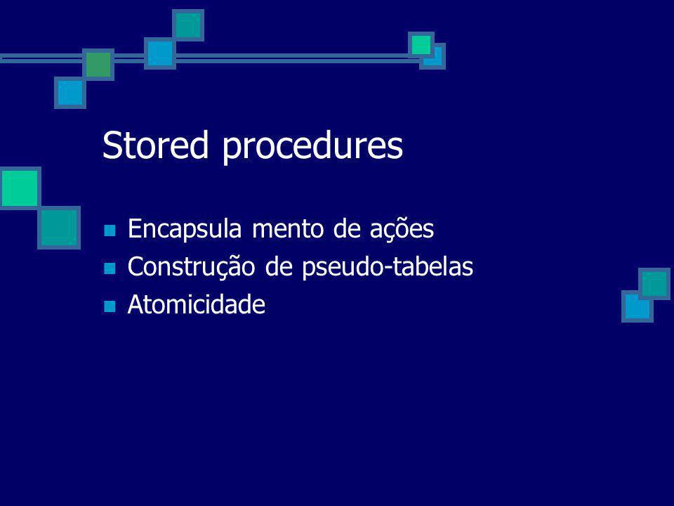 Stored procedures Encapsula mento de ações