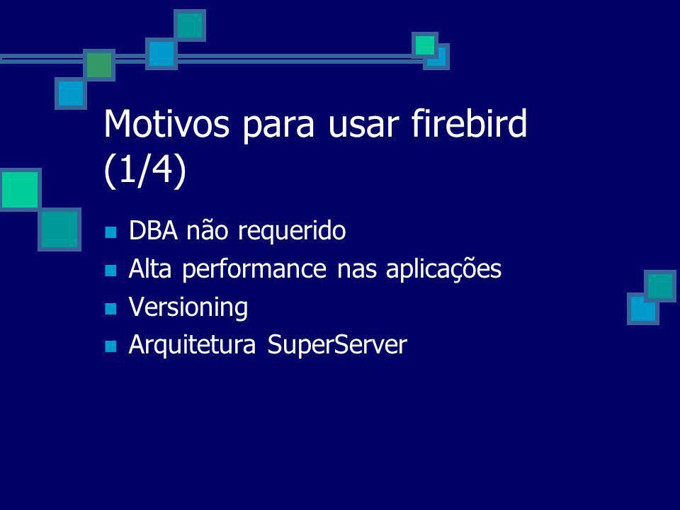 Motivos para usar firebird (1/4)