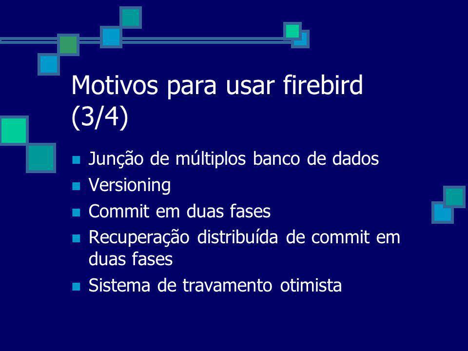 Motivos para usar firebird (3/4)