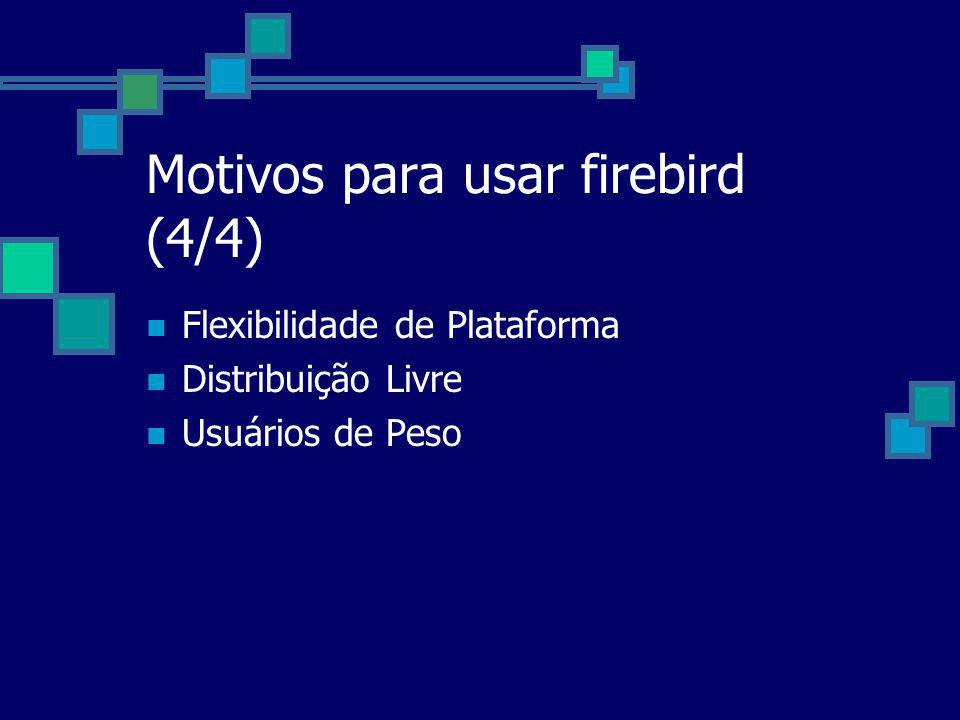 Motivos para usar firebird (4/4)