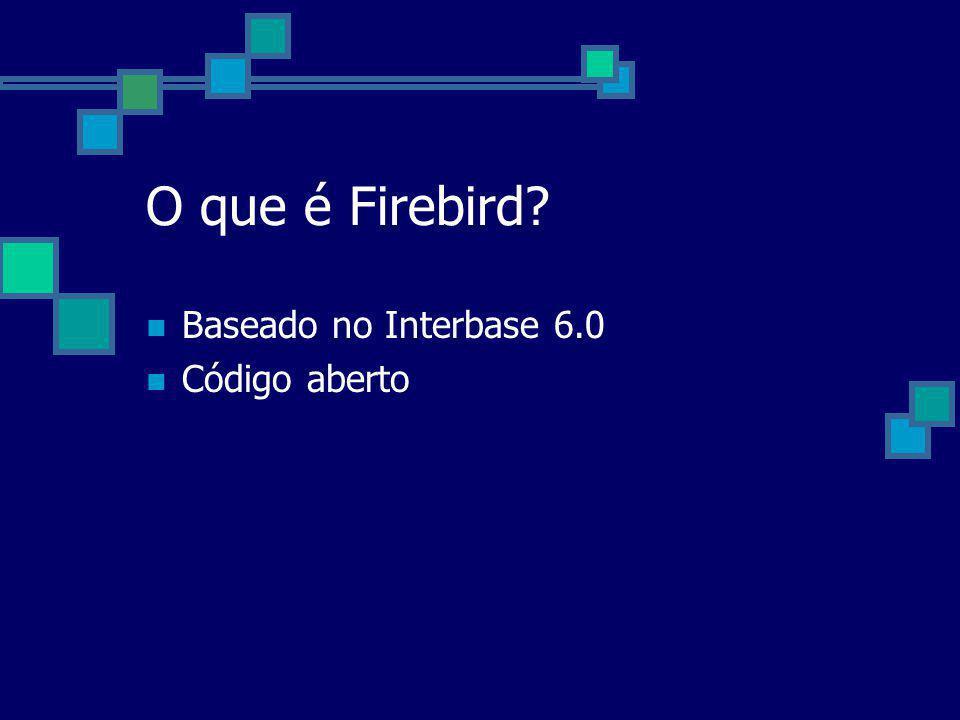 O que é Firebird Baseado no Interbase 6.0 Código aberto