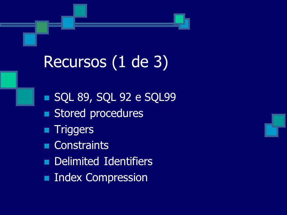 Recursos (1 de 3) SQL 89, SQL 92 e SQL99 Stored procedures Triggers