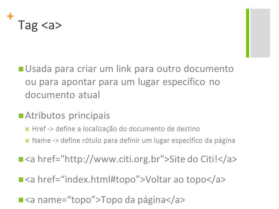 Tag <a> Usada para criar um link para outro documento ou para apontar para um lugar específico no documento atual.
