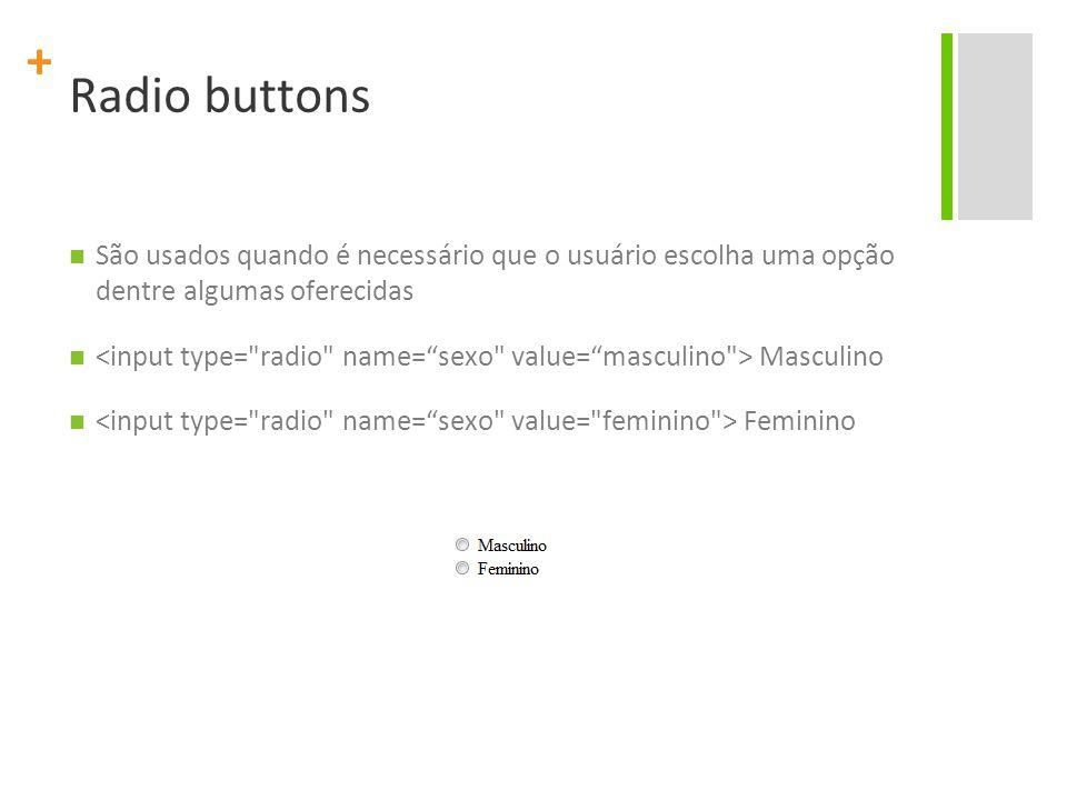 Radio buttons São usados quando é necessário que o usuário escolha uma opção dentre algumas oferecidas.
