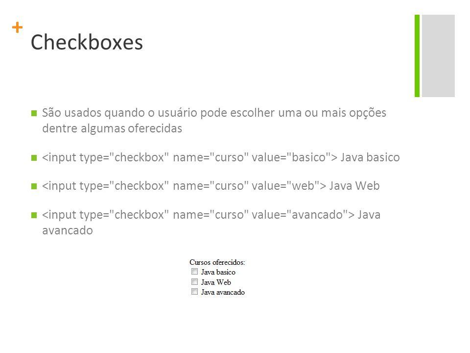 Checkboxes São usados quando o usuário pode escolher uma ou mais opções dentre algumas oferecidas.