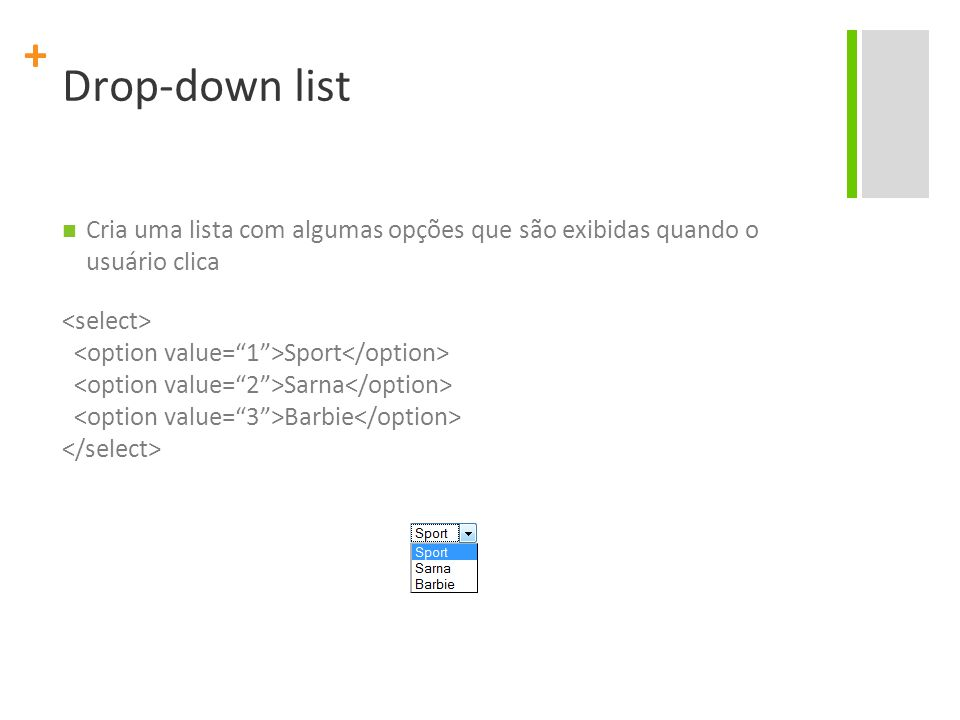Drop-down list Cria uma lista com algumas opções que são exibidas quando o usuário clica. <select>