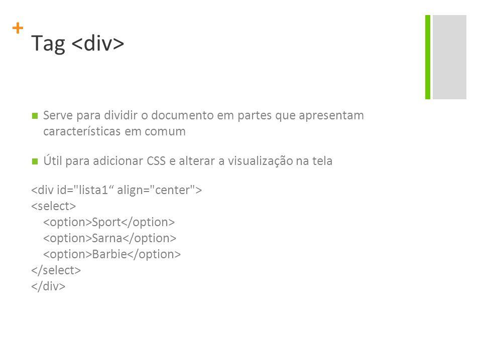 Tag <div> Serve para dividir o documento em partes que apresentam características em comum.