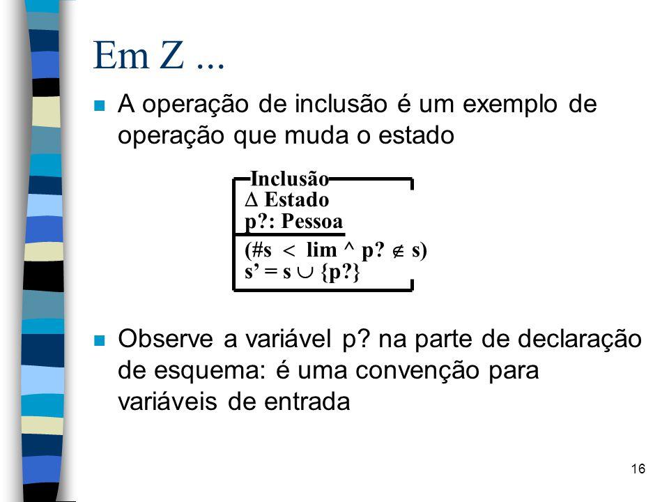 Em Z ... A operação de inclusão é um exemplo de operação que muda o estado.