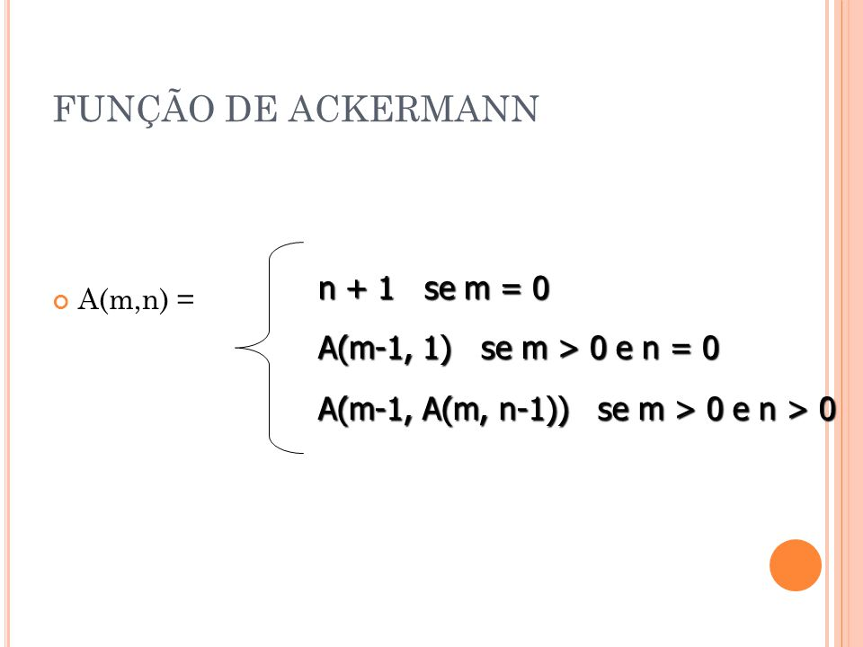 FUNÇÃO DE ACKERMANN n + 1 se m = 0 A(m-1, 1) se m > 0 e n = 0