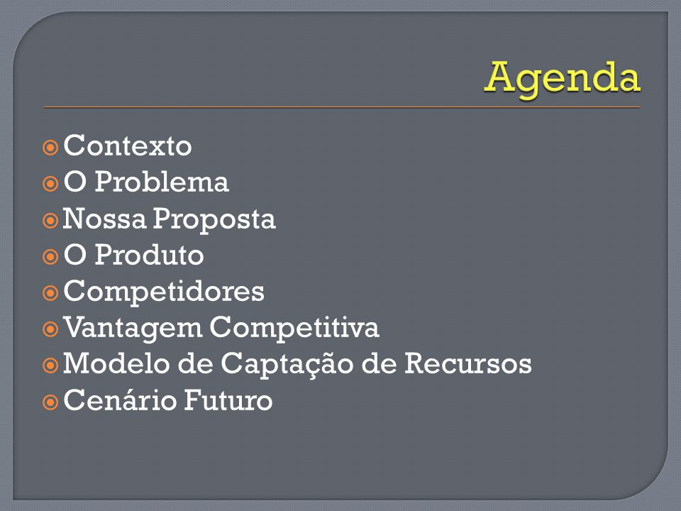 Agenda Contexto O Problema Nossa Proposta O Produto Competidores