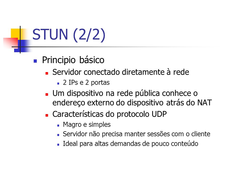 STUN (2/2) Principio básico Servidor conectado diretamente à rede