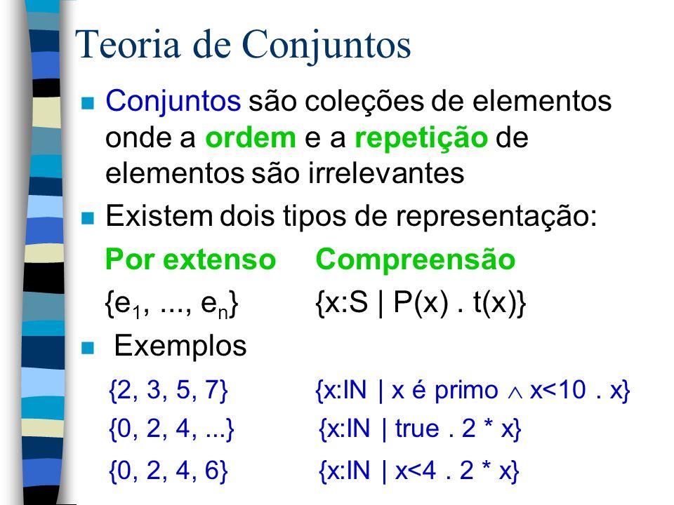 Teoria de Conjuntos Conjuntos são coleções de elementos onde a ordem e a repetição de elementos são irrelevantes.