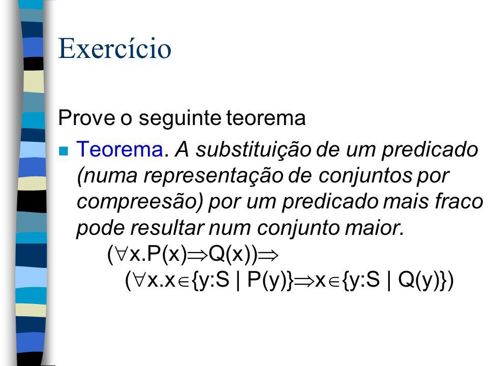 Exercício Prove o seguinte teorema