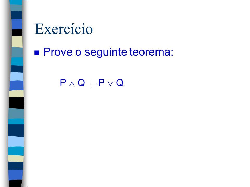 Exercício Prove o seguinte teorema: P  Q P  Q