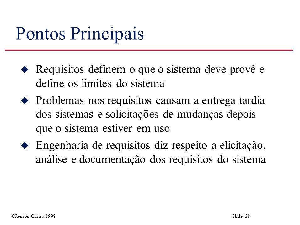 Pontos Principais Requisitos definem o que o sistema deve provê e define os limites do sistema.