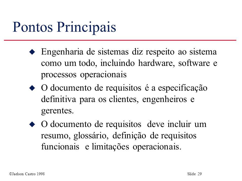 Pontos Principais Engenharia de sistemas diz respeito ao sistema como um todo, incluindo hardware, software e processos operacionais.