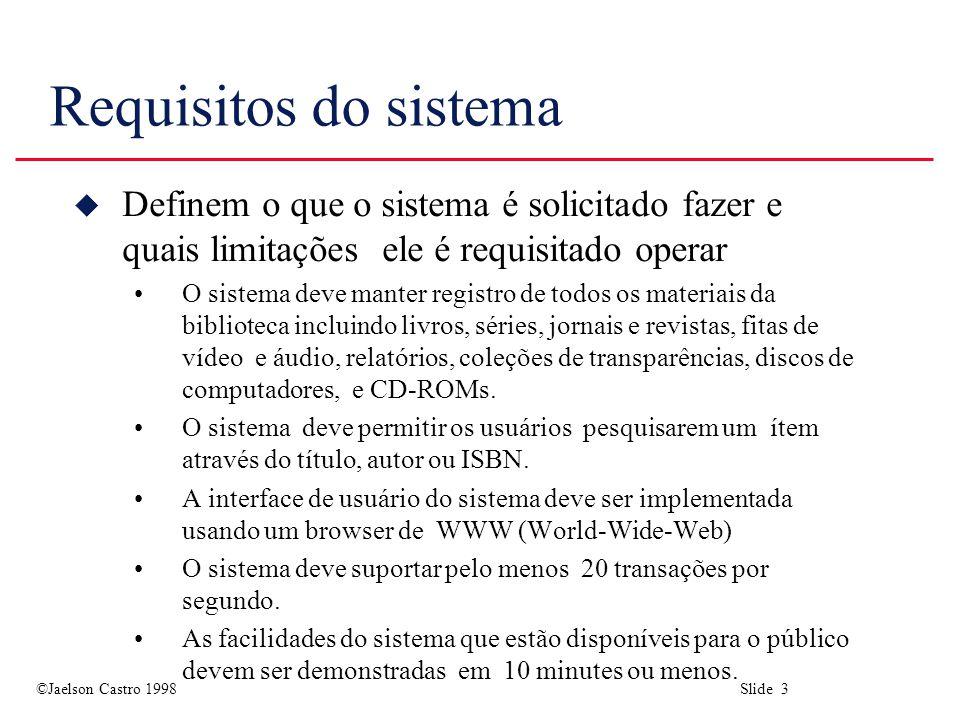 Requisitos do sistema Definem o que o sistema é solicitado fazer e quais limitações ele é requisitado operar.