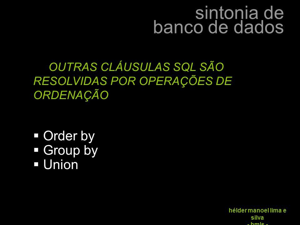 OUTRAS CLÁUSULAS SQL SÃO RESOLVIDAS POR OPERAÇÕES DE ORDENAÇÃO