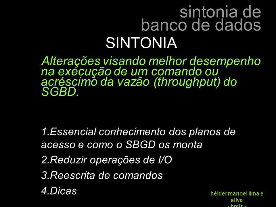 SINTONIA Alterações visando melhor desempenho na execução de um comando ou acréscimo da vazão (throughput) do SGBD.