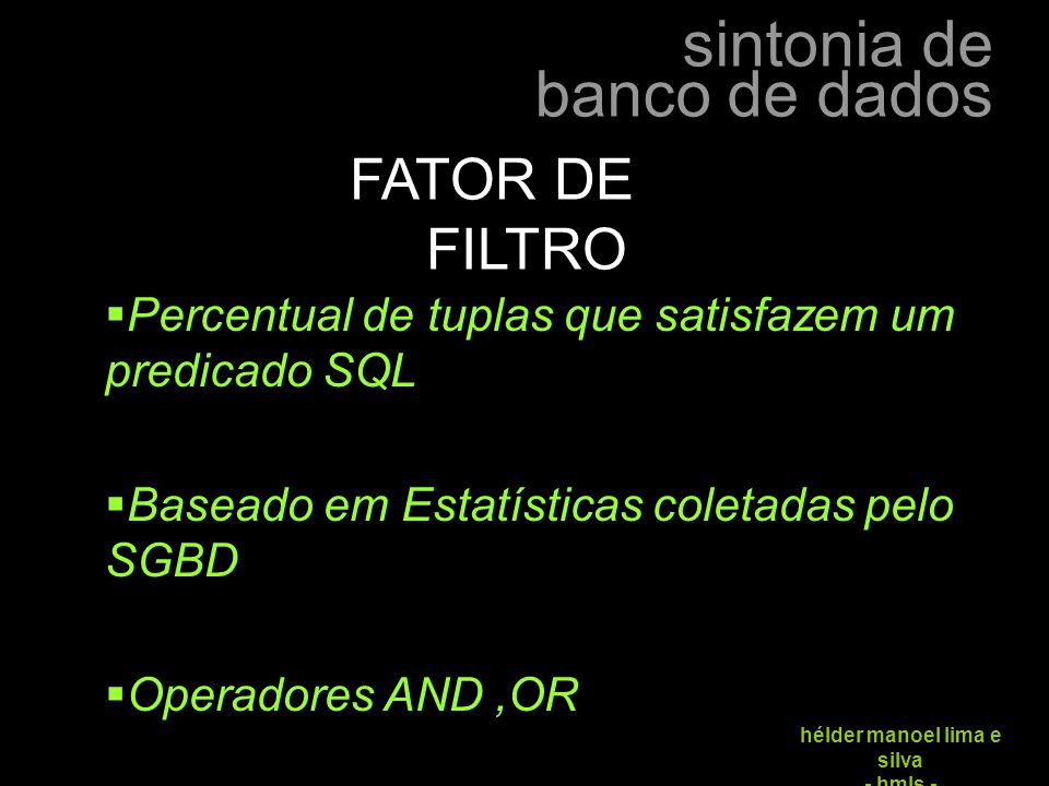 FATOR DE FILTRO Percentual de tuplas que satisfazem um predicado SQL