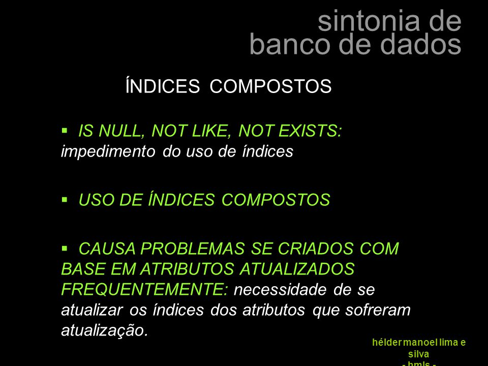 ÍNDICES COMPOSTOS IS NULL, NOT LIKE, NOT EXISTS: impedimento do uso de índices. USO DE ÍNDICES COMPOSTOS.