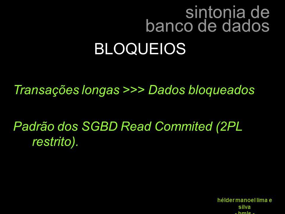 BLOQUEIOS Transações longas >>> Dados bloqueados
