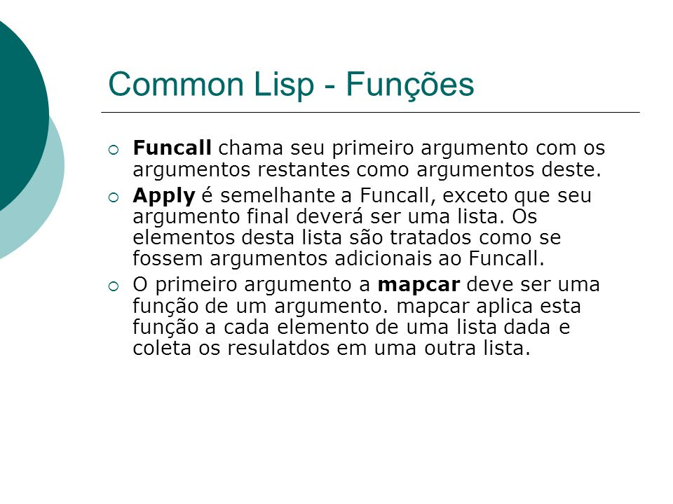 Common Lisp - Funções Funcall chama seu primeiro argumento com os argumentos restantes como argumentos deste.