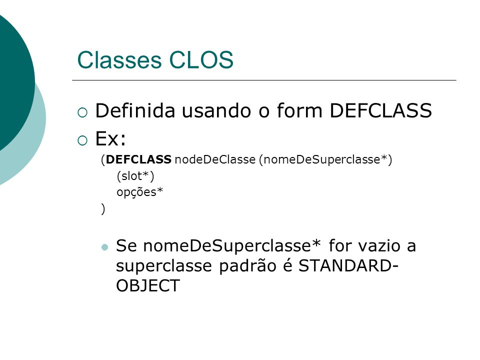 Classes CLOS Definida usando o form DEFCLASS Ex:
