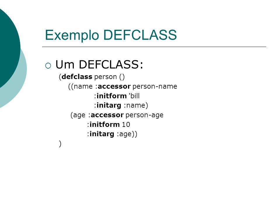 Exemplo DEFCLASS Um DEFCLASS: (defclass person ()