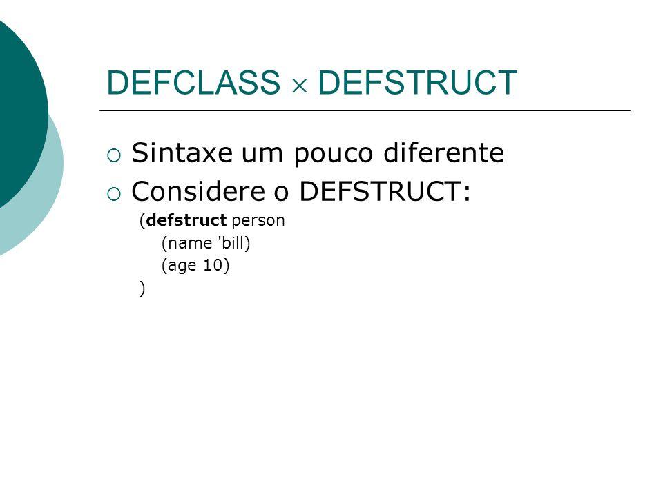 DEFCLASS  DEFSTRUCT Sintaxe um pouco diferente Considere o DEFSTRUCT: