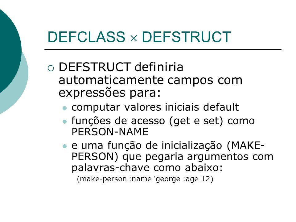 DEFCLASS  DEFSTRUCT DEFSTRUCT definiria automaticamente campos com expressões para: computar valores iniciais default.