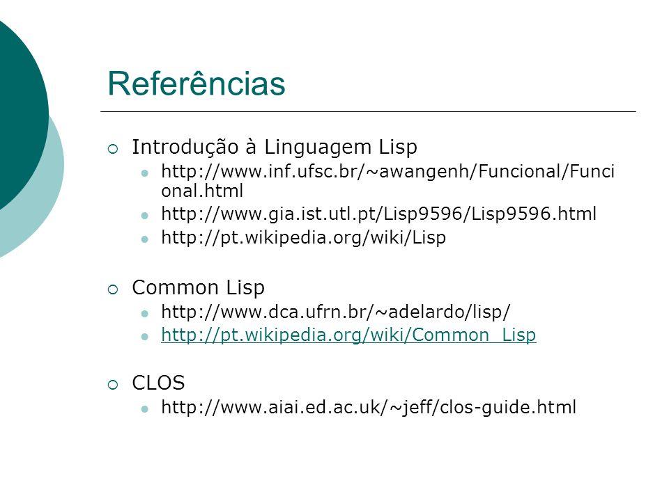 Referências Introdução à Linguagem Lisp Common Lisp CLOS