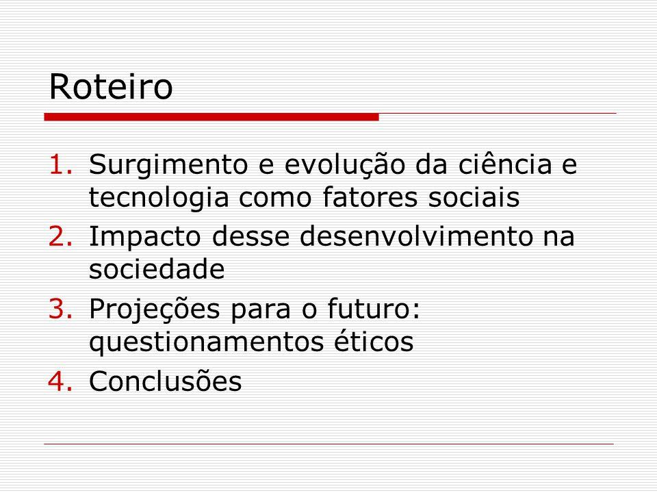 Roteiro Surgimento e evolução da ciência e tecnologia como fatores sociais. Impacto desse desenvolvimento na sociedade.