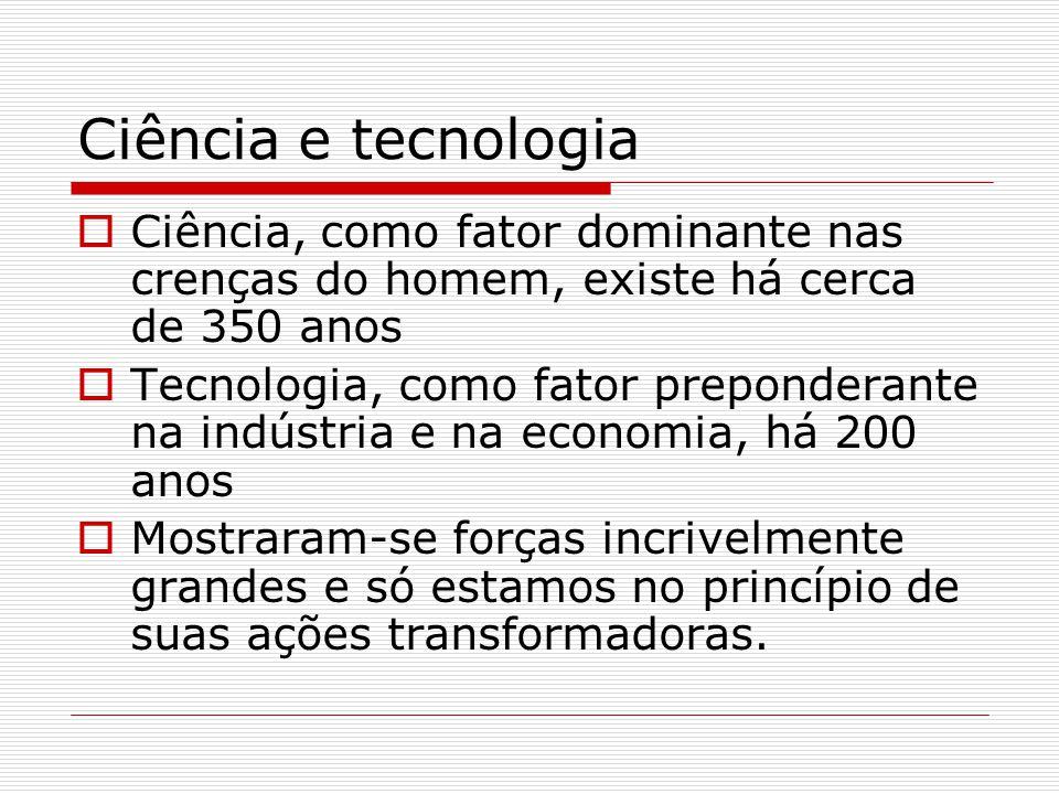 Ciência e tecnologia Ciência, como fator dominante nas crenças do homem, existe há cerca de 350 anos.