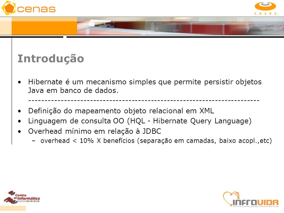 Introdução Hibernate é um mecanismo simples que permite persistir objetos Java em banco de dados.