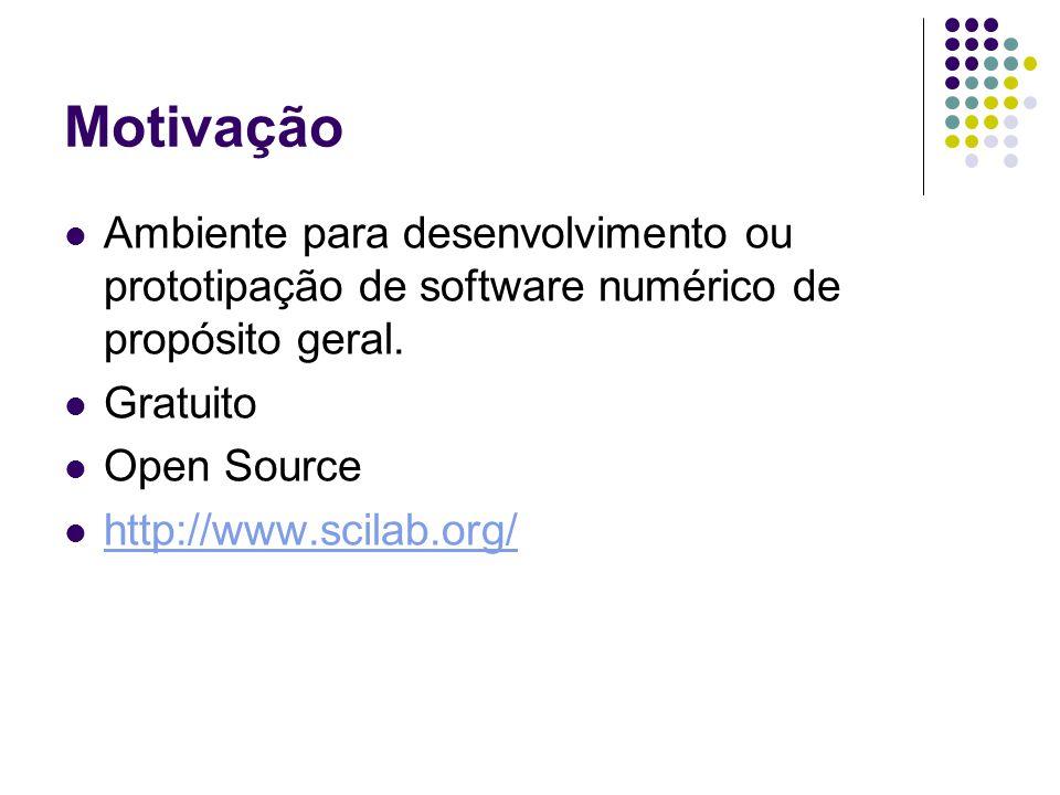Motivação Ambiente para desenvolvimento ou prototipação de software numérico de propósito geral. Gratuito.
