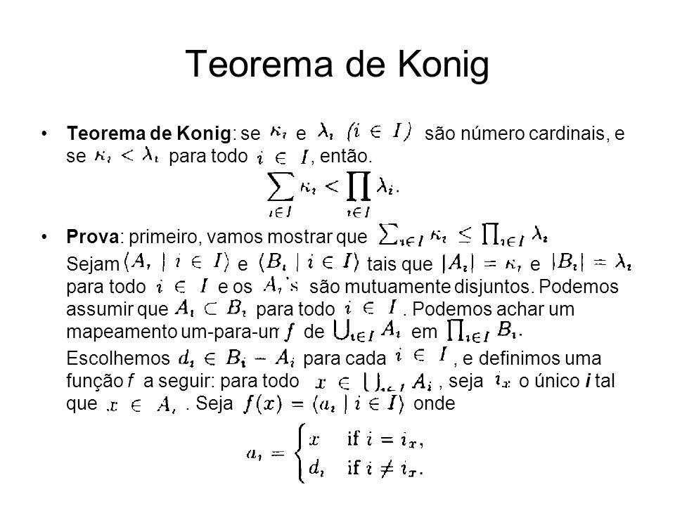 Teorema de Konig Teorema de Konig: se e são número cardinais, e se para todo , então.