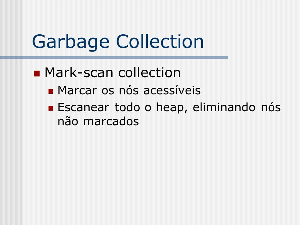 Garbage Collection Mark-scan collection Marcar os nós acessíveis