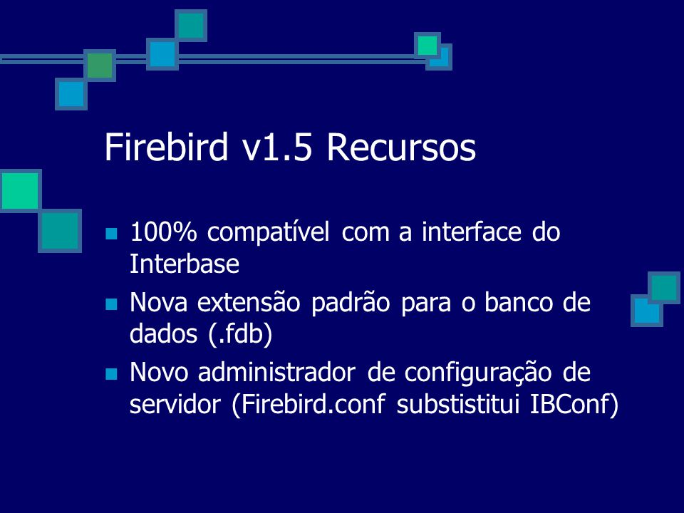 Firebird v1.5 Recursos 100% compatível com a interface do Interbase