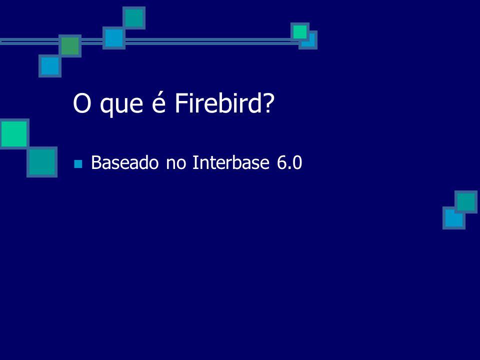 O que é Firebird Baseado no Interbase 6.0
