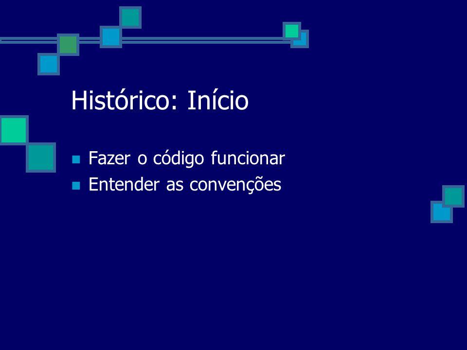 Histórico: Início Fazer o código funcionar Entender as convenções