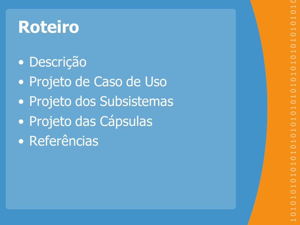 Roteiro Descrição Projeto de Caso de Uso Projeto dos Subsistemas