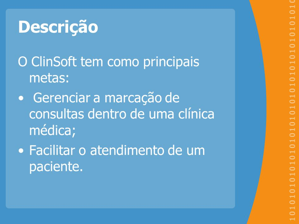 Descrição O ClinSoft tem como principais metas: