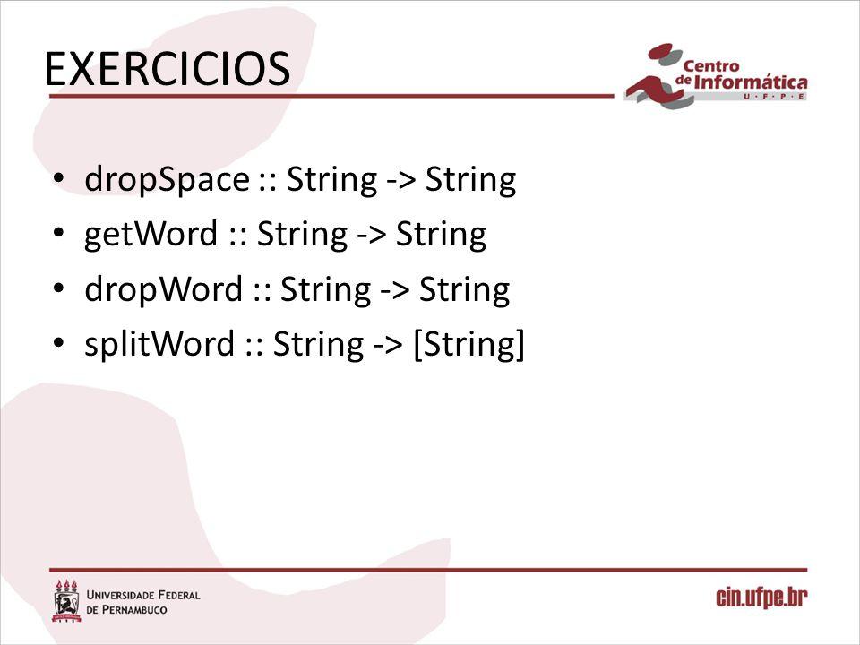 EXERCICIOS dropSpace :: String -> String